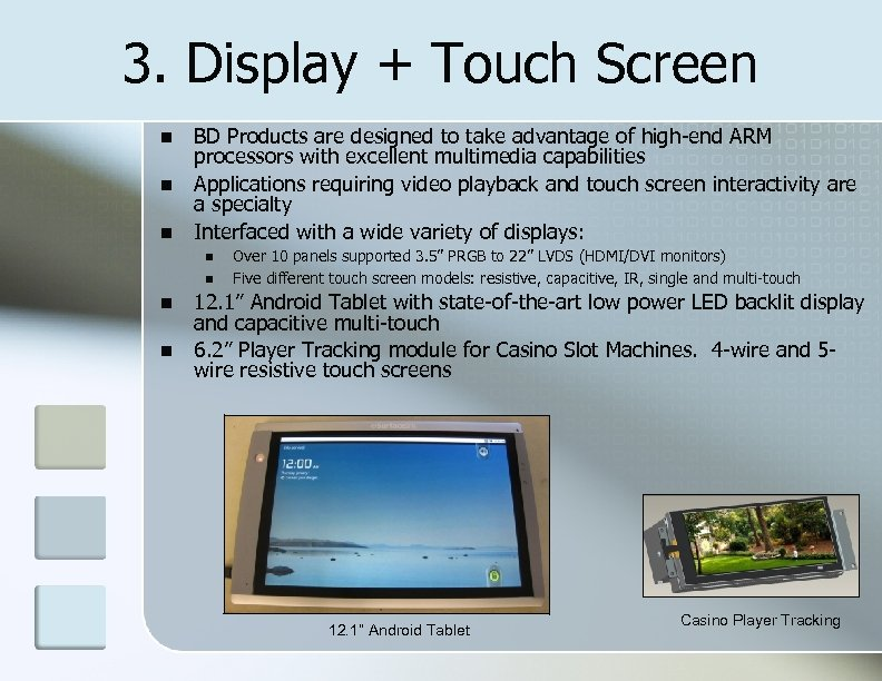 3. Display + Touch Screen BD Products are designed to take advantage of high-end
