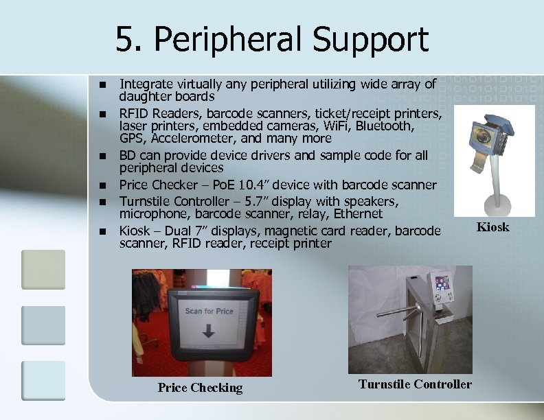 5. Peripheral Support Integrate virtually any peripheral utilizing wide array of daughter boards RFID