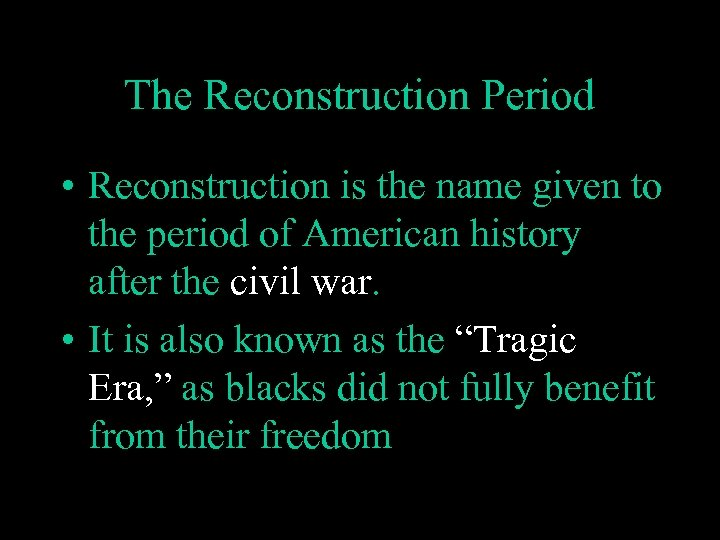 The Reconstruction Period • Reconstruction is the name given to the period of American