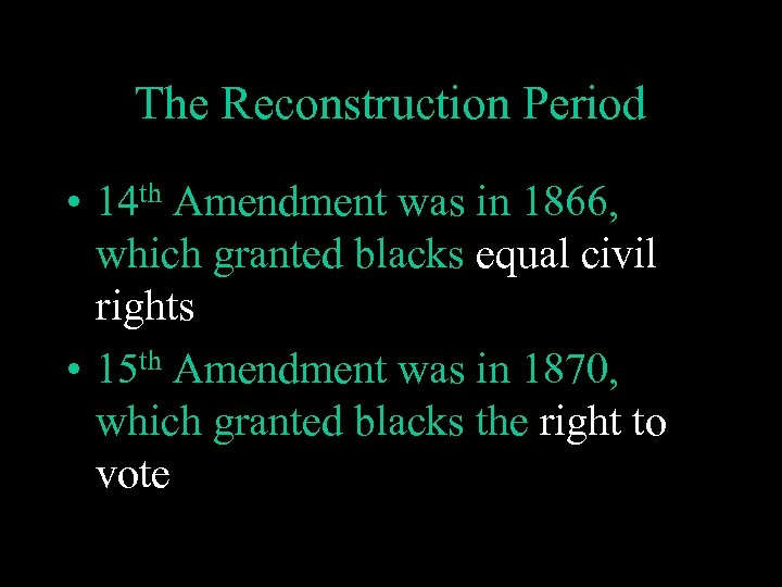 The Reconstruction Period • 14 th Amendment was in 1866, which granted blacks equal
