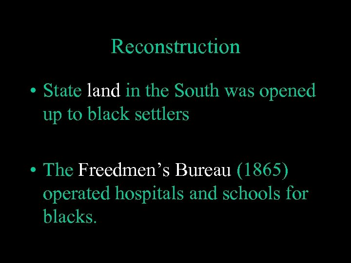 Reconstruction • State land in the South was opened up to black settlers •