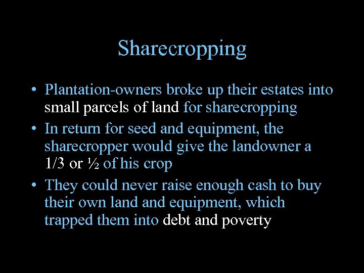 Sharecropping • Plantation-owners broke up their estates into small parcels of land for sharecropping