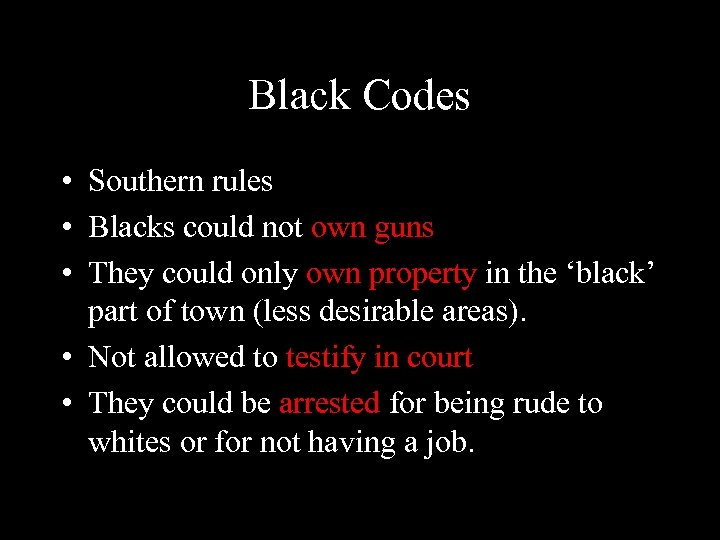 Black Codes • Southern rules • Blacks could not own guns • They could