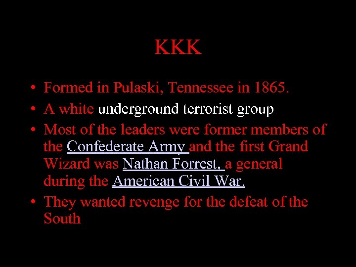 KKK • Formed in Pulaski, Tennessee in 1865. • A white underground terrorist group