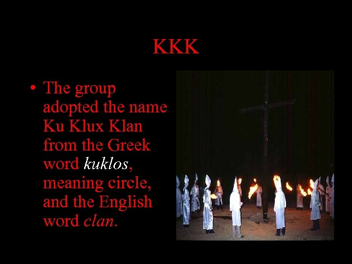 KKK • The group adopted the name Ku Klux Klan from the Greek word