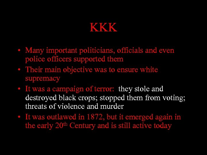 KKK • Many important politicians, officials and even police officers supported them • Their