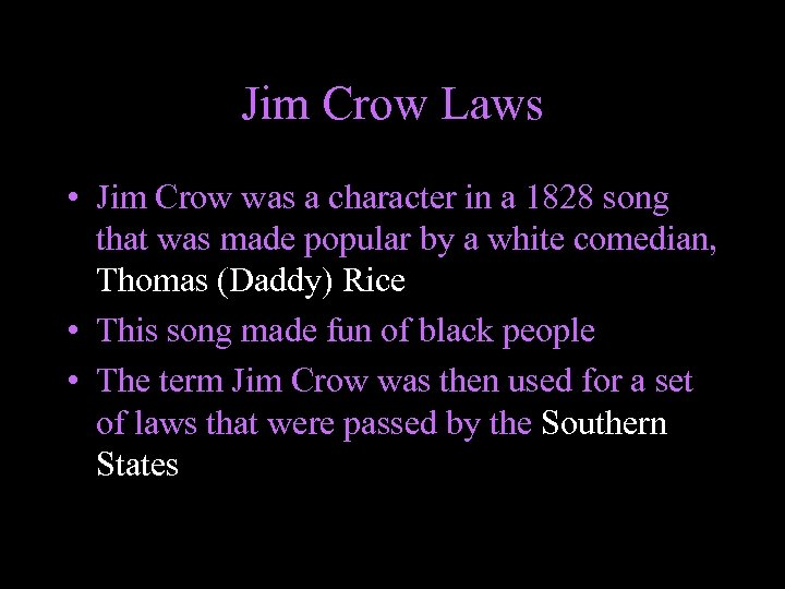 Jim Crow Laws • Jim Crow was a character in a 1828 song that