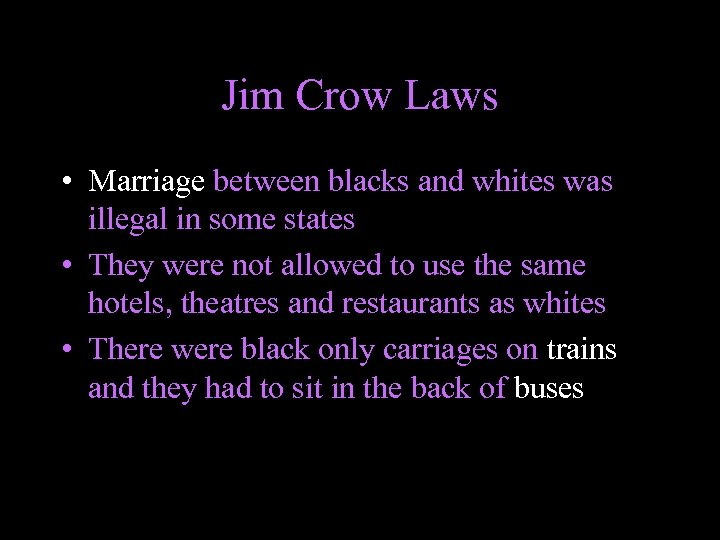 Jim Crow Laws • Marriage between blacks and whites was illegal in some states