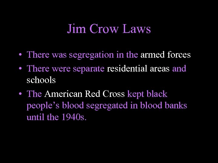 Jim Crow Laws • There was segregation in the armed forces • There were