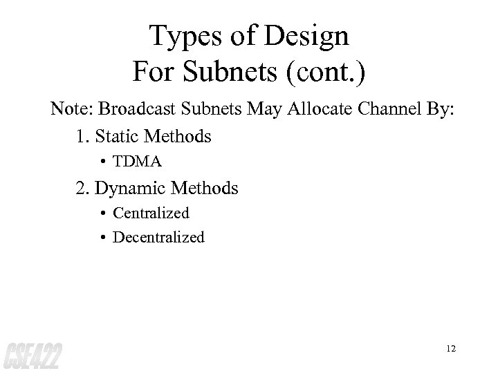 Types of Design For Subnets (cont. ) Note: Broadcast Subnets May Allocate Channel By: