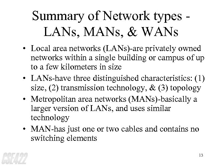 Summary of Network types LANs, MANs, & WANs • Local area networks (LANs)-are privately