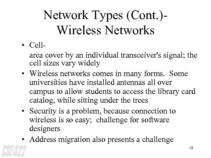 Network Types (Cont. )Wireless Networks • Cellarea cover by an individual transceiver's signal; the