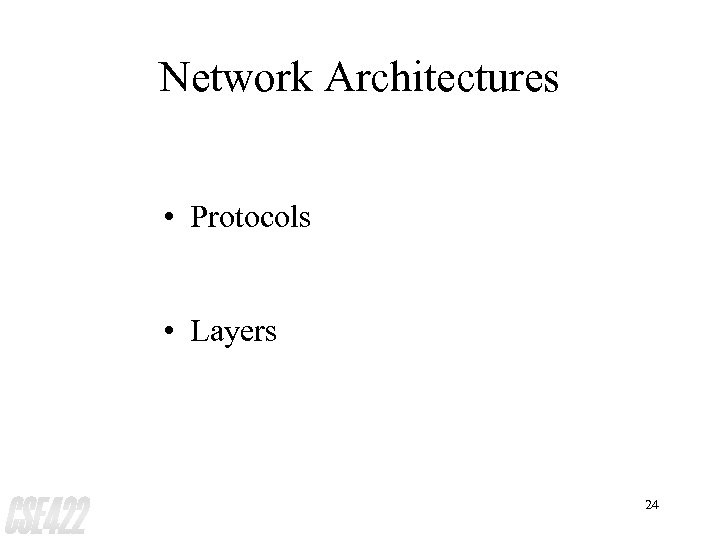 Network Architectures • Protocols • Layers 24