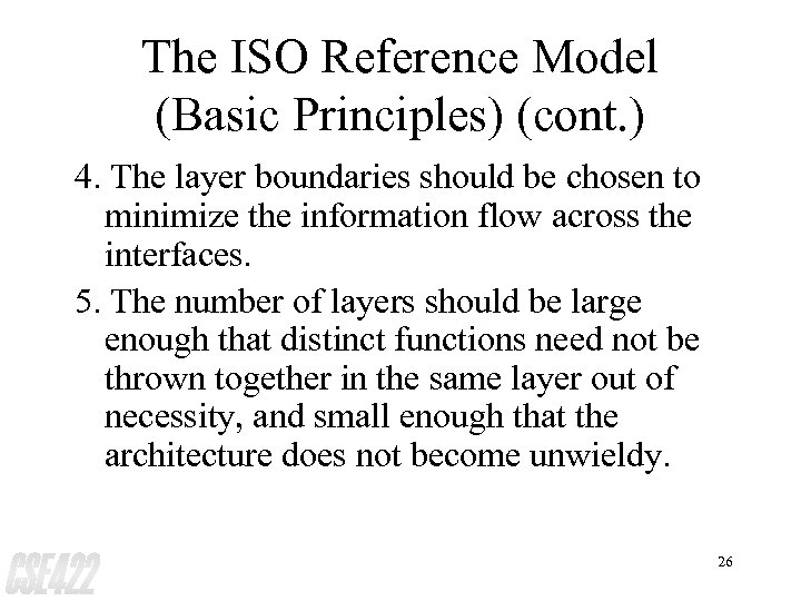 The ISO Reference Model (Basic Principles) (cont. ) 4. The layer boundaries should be