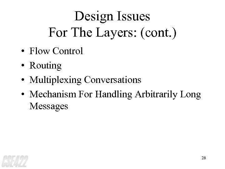 Design Issues For The Layers: (cont. ) • • Flow Control Routing Multiplexing Conversations