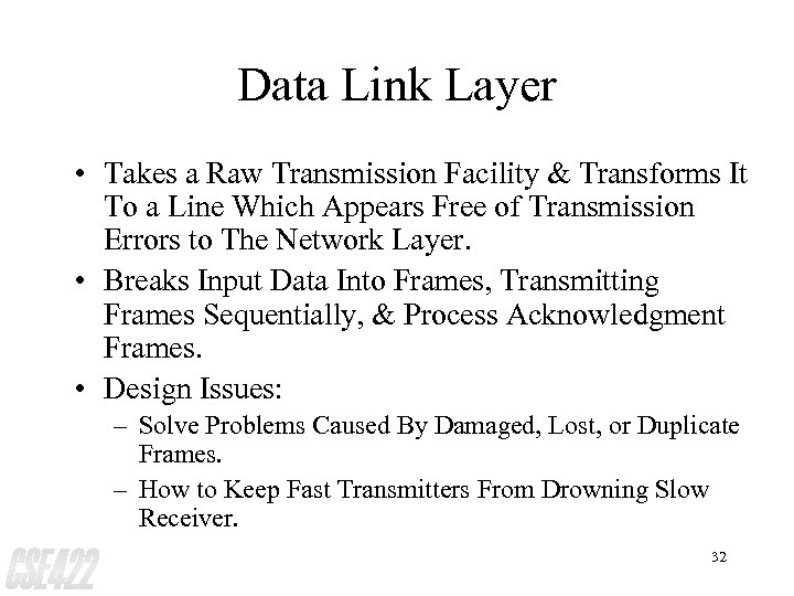 Data Link Layer • Takes a Raw Transmission Facility & Transforms It To a