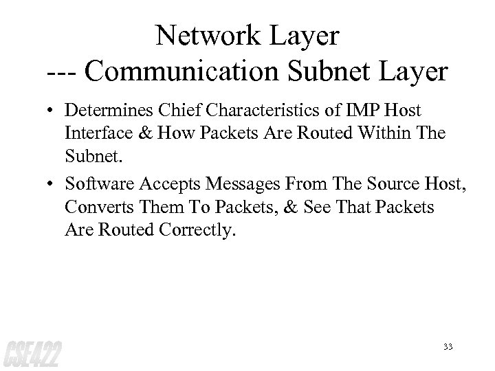 Network Layer --- Communication Subnet Layer • Determines Chief Characteristics of IMP Host Interface