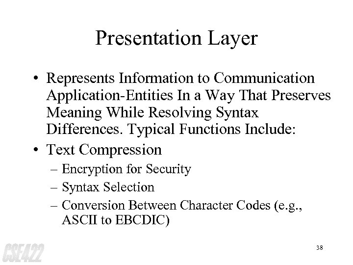 Presentation Layer • Represents Information to Communication Application-Entities In a Way That Preserves Meaning