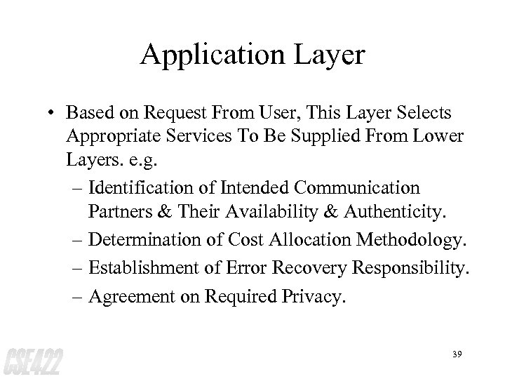 Application Layer • Based on Request From User, This Layer Selects Appropriate Services To