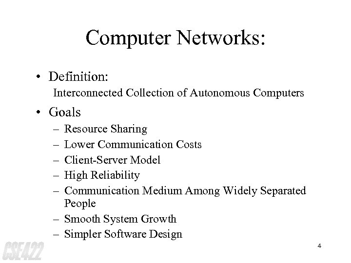 Computer Networks: • Definition: Interconnected Collection of Autonomous Computers • Goals – – –