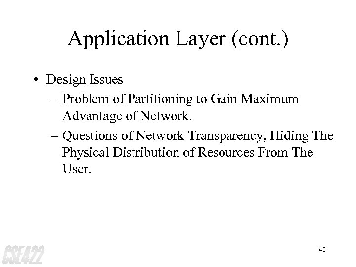 Application Layer (cont. ) • Design Issues – Problem of Partitioning to Gain Maximum