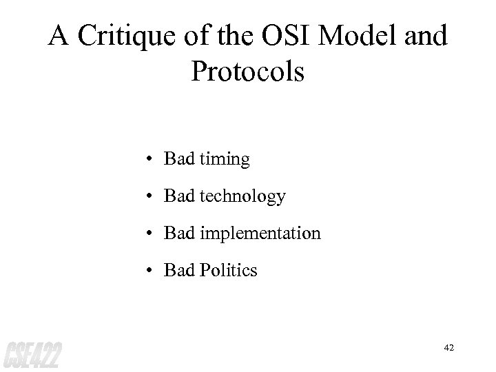 A Critique of the OSI Model and Protocols • Bad timing • Bad technology