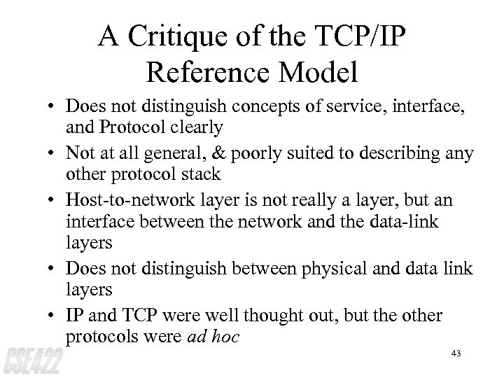 A Critique of the TCP/IP Reference Model • Does not distinguish concepts of service,