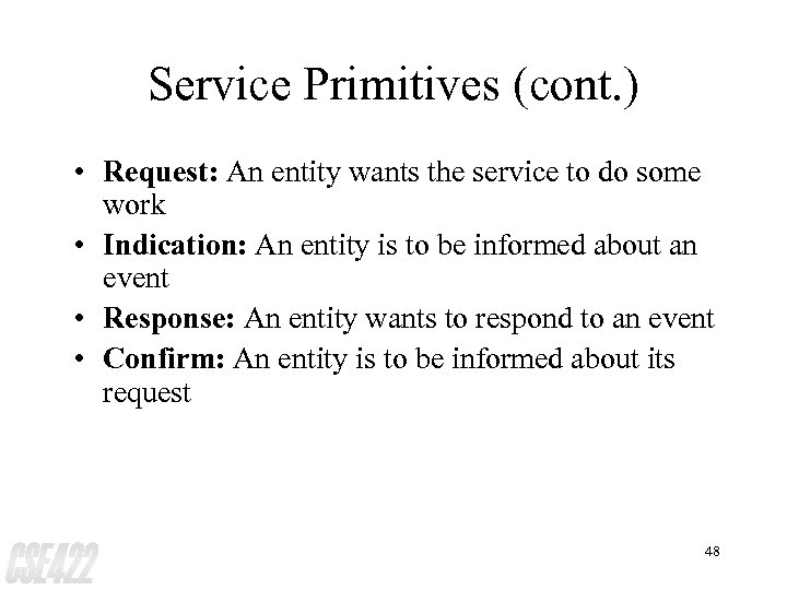 Service Primitives (cont. ) • Request: An entity wants the service to do some