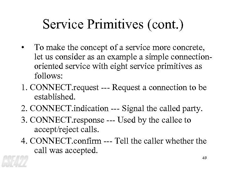 Service Primitives (cont. ) • To make the concept of a service more concrete,