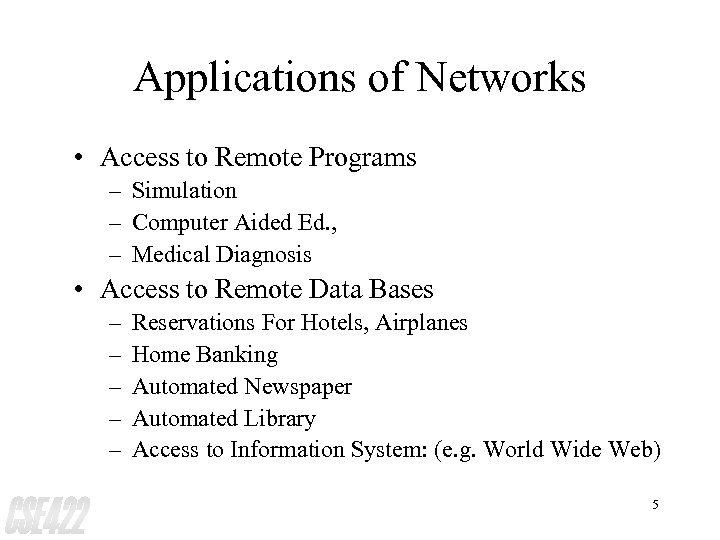 Applications of Networks • Access to Remote Programs – Simulation – Computer Aided Ed.