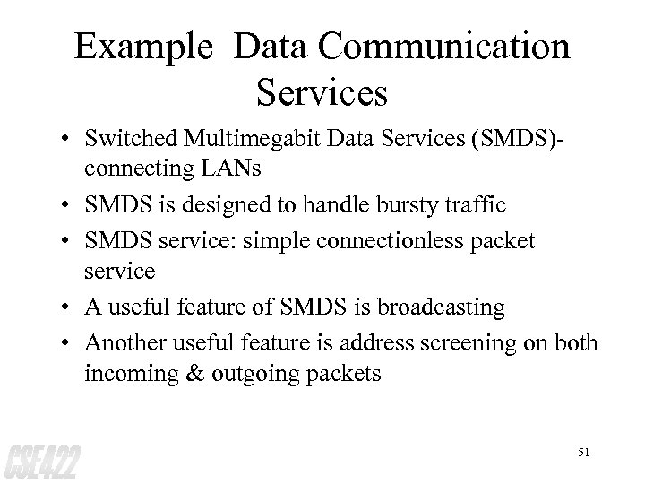 Example Data Communication Services • Switched Multimegabit Data Services (SMDS)connecting LANs • SMDS is