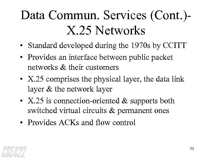 Data Commun. Services (Cont. )X. 25 Networks • Standard developed during the 1970 s
