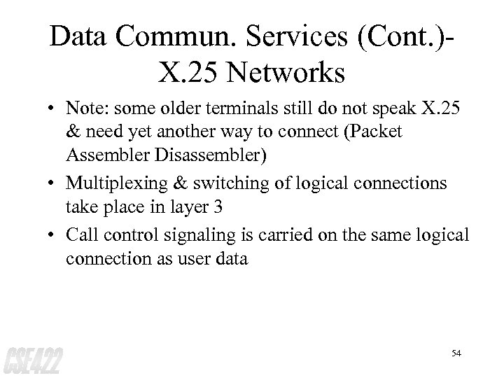 Data Commun. Services (Cont. )X. 25 Networks • Note: some older terminals still do