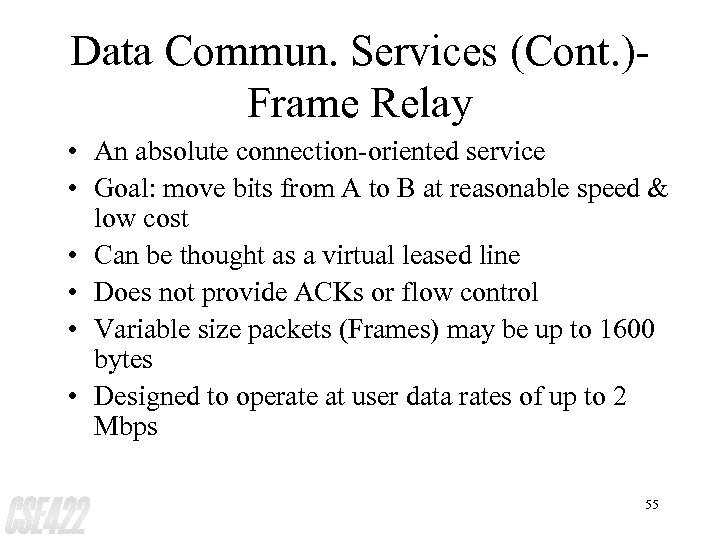 Data Commun. Services (Cont. )Frame Relay • An absolute connection-oriented service • Goal: move