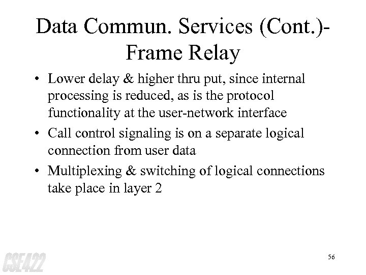 Data Commun. Services (Cont. )Frame Relay • Lower delay & higher thru put, since
