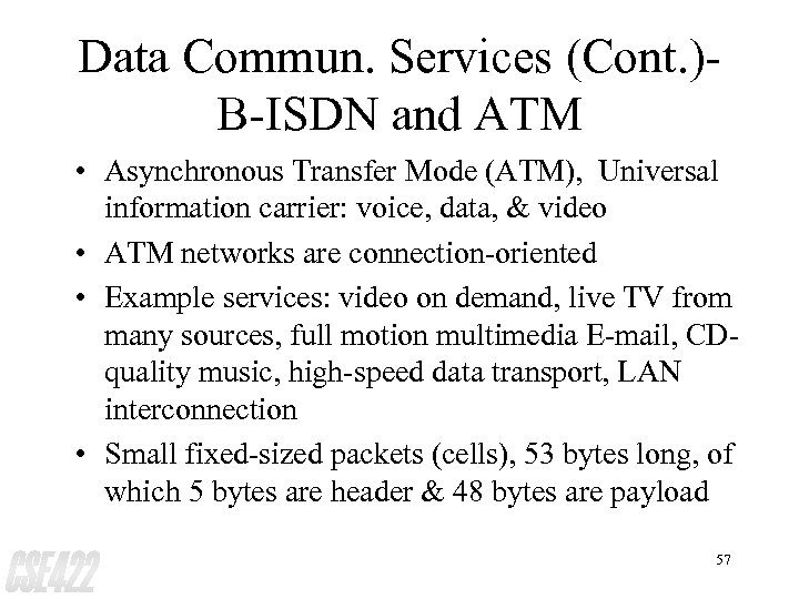 Data Commun. Services (Cont. )B-ISDN and ATM • Asynchronous Transfer Mode (ATM), Universal information