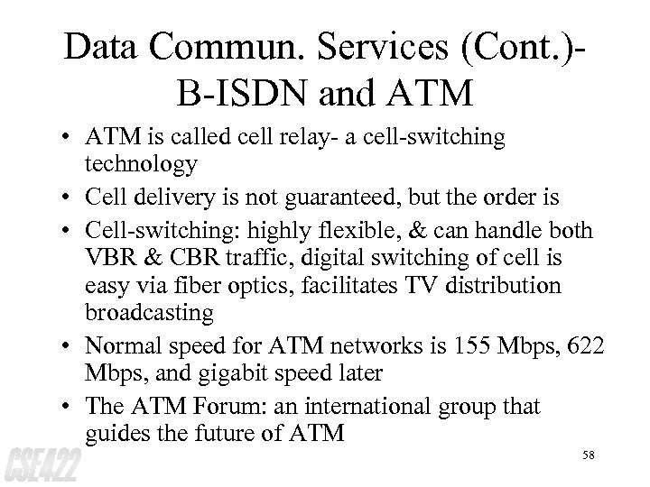 Data Commun. Services (Cont. )B-ISDN and ATM • ATM is called cell relay- a