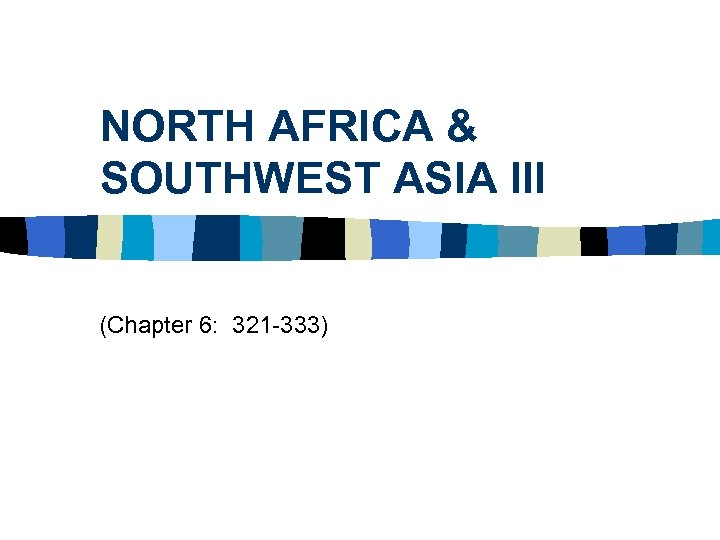 NORTH AFRICA & SOUTHWEST ASIA III (Chapter 6: 321 -333)
