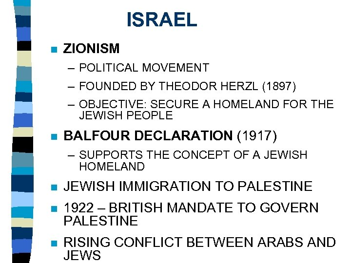 ISRAEL n ZIONISM – POLITICAL MOVEMENT – FOUNDED BY THEODOR HERZL (1897) – OBJECTIVE: