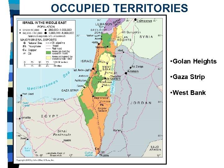 OCCUPIED TERRITORIES • Golan Heights • Gaza Strip • West Bank