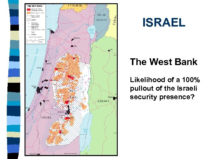 ISRAEL The West Bank Likelihood of a 100% pullout of the Israeli security presence?