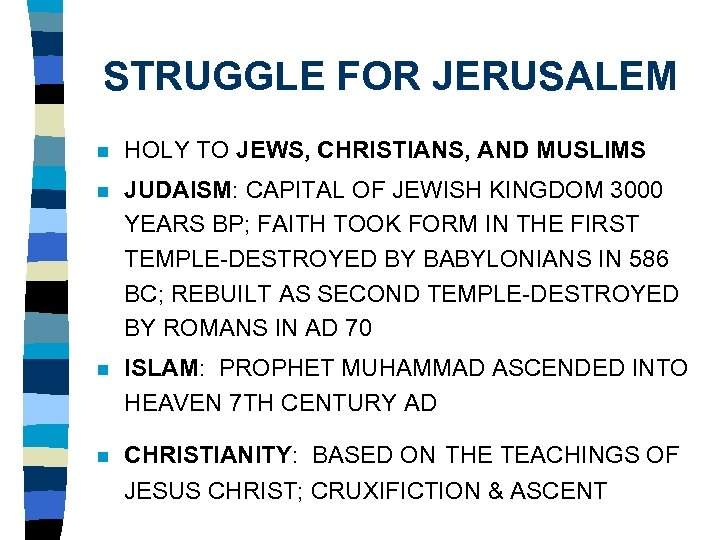 STRUGGLE FOR JERUSALEM n HOLY TO JEWS, CHRISTIANS, AND MUSLIMS n JUDAISM: CAPITAL OF