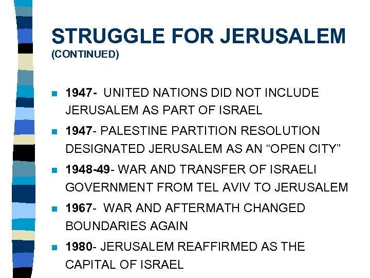 STRUGGLE FOR JERUSALEM (CONTINUED) n 1947 - UNITED NATIONS DID NOT INCLUDE JERUSALEM AS