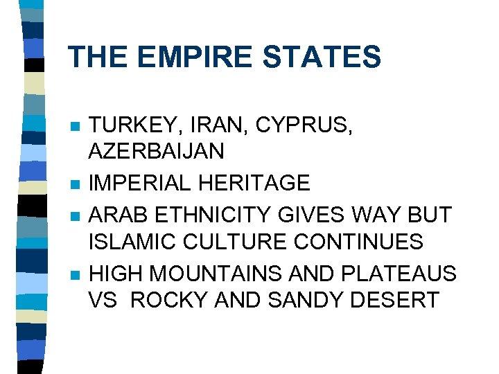 THE EMPIRE STATES n n TURKEY, IRAN, CYPRUS, AZERBAIJAN IMPERIAL HERITAGE ARAB ETHNICITY GIVES