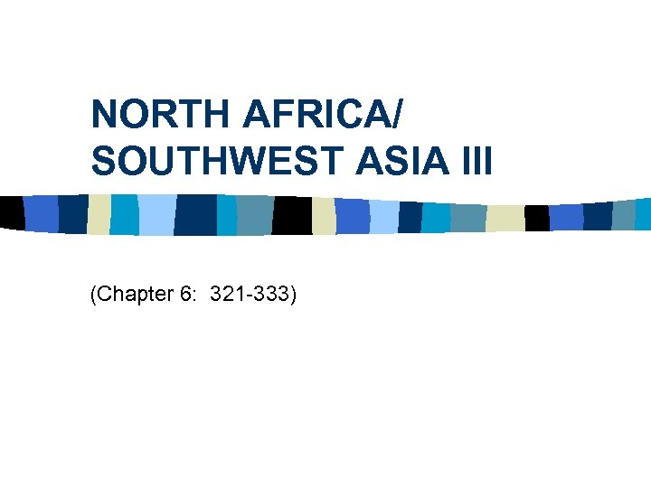 NORTH AFRICA/ SOUTHWEST ASIA III (Chapter 6: 321 -333)