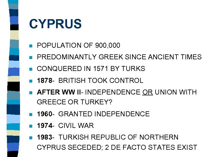 CYPRUS n POPULATION OF 900, 000 n PREDOMINANTLY GREEK SINCE ANCIENT TIMES n CONQUERED