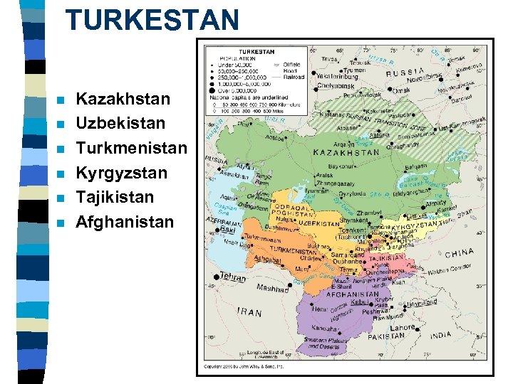 TURKESTAN n n n Kazakhstan Uzbekistan Turkmenistan Kyrgyzstan Tajikistan Afghanistan