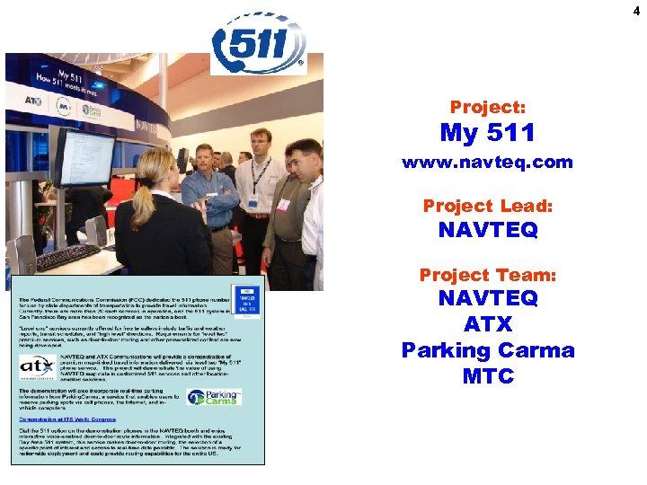 4 Project: My 511 www. navteq. com Project Lead: NAVTEQ Project Team: NAVTEQ ATX