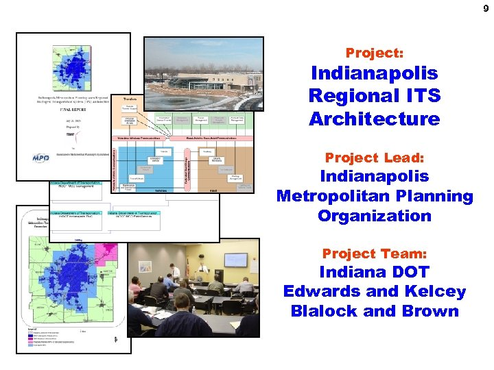 9 Project: Indianapolis Regional ITS Architecture Project Lead: Indianapolis Metropolitan Planning Organization Project Team: