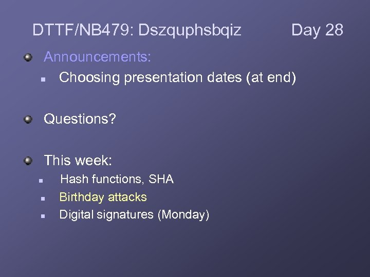 DTTF/NB 479: Dszquphsbqiz Day 28 Announcements: n Choosing presentation dates (at end) Questions? This